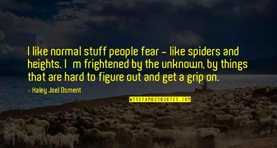 Haley's Quotes By Haley Joel Osment: I like normal stuff people fear - like
