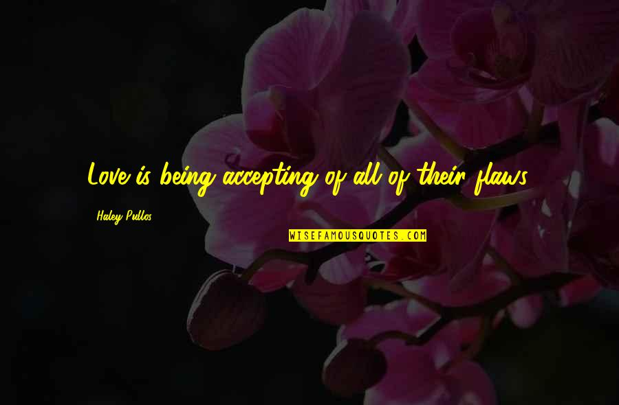 Haley's Quotes By Haley Pullos: Love is being accepting of all of their