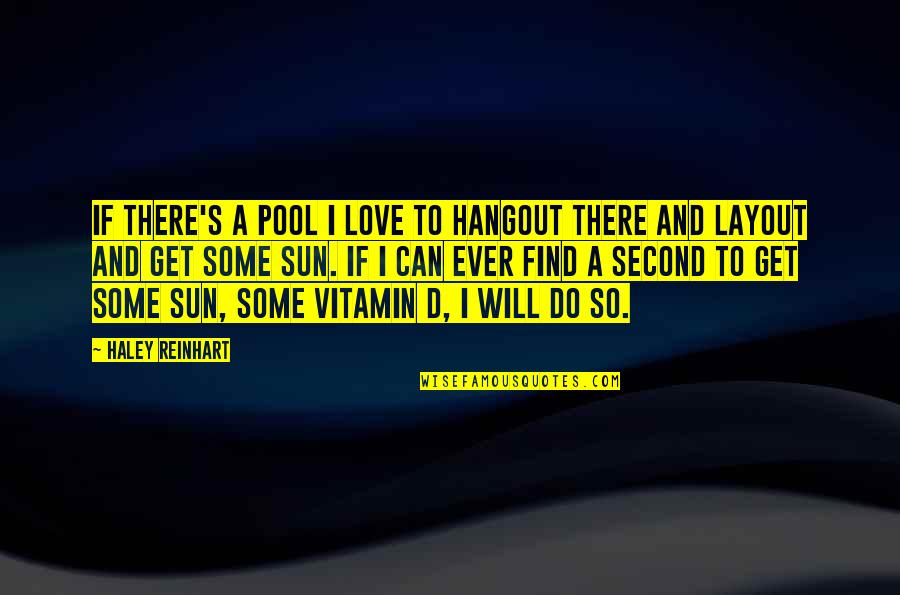 Haley's Quotes By Haley Reinhart: If there's a pool I love to hangout