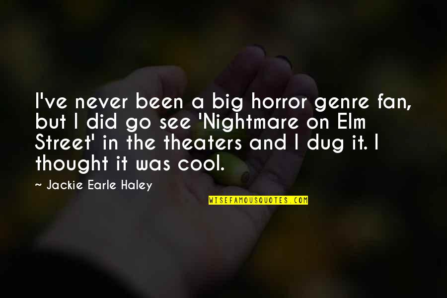 Haley's Quotes By Jackie Earle Haley: I've never been a big horror genre fan,