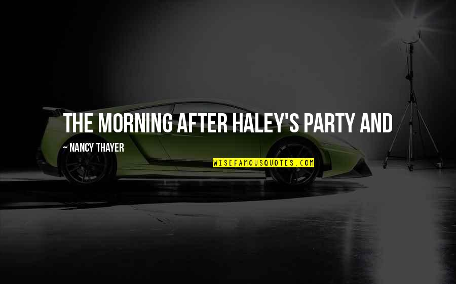 Haley's Quotes By Nancy Thayer: the morning after Haley's party and