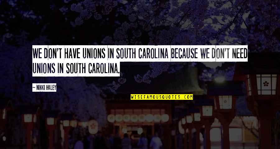 Haley's Quotes By Nikki Haley: We don't have unions in South Carolina because