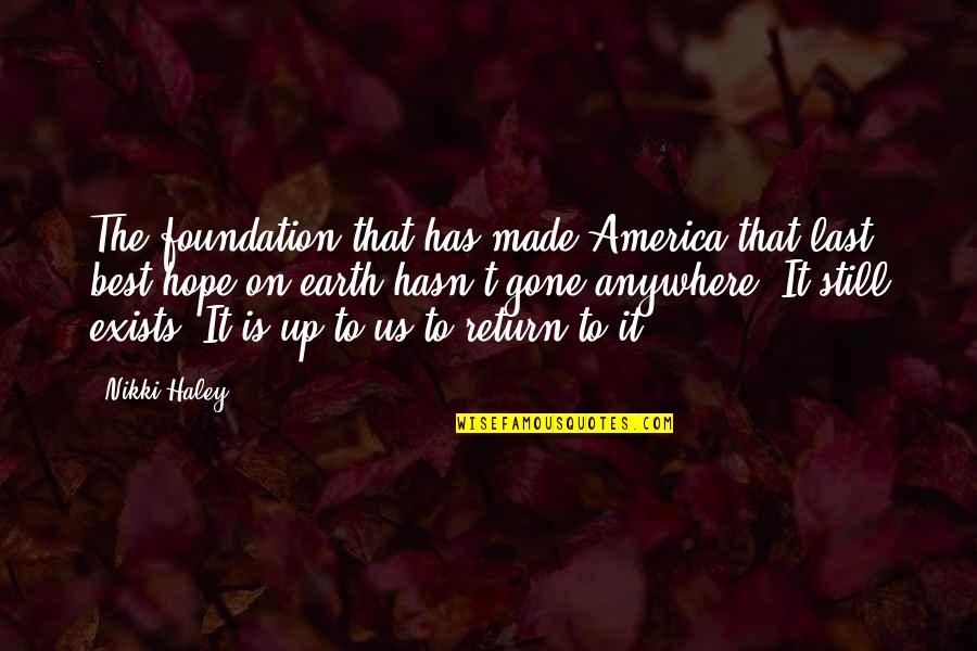 Haley's Quotes By Nikki Haley: The foundation that has made America that last,