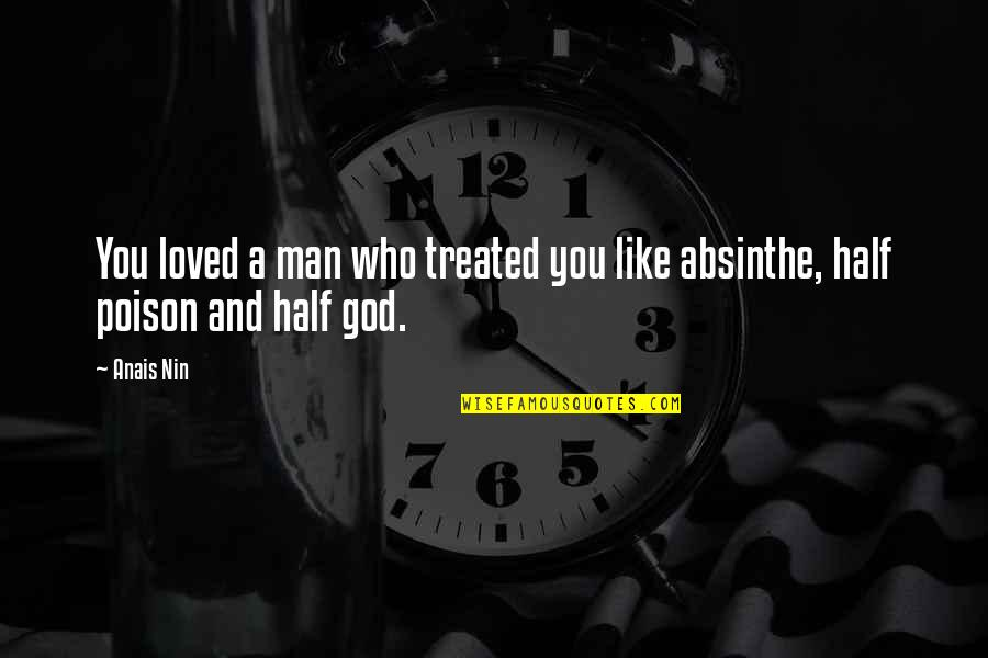Half A Man Quotes By Anais Nin: You loved a man who treated you like