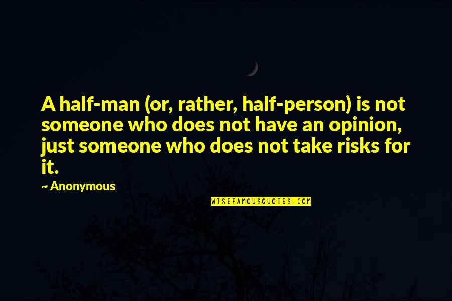 Half A Man Quotes By Anonymous: A half-man (or, rather, half-person) is not someone