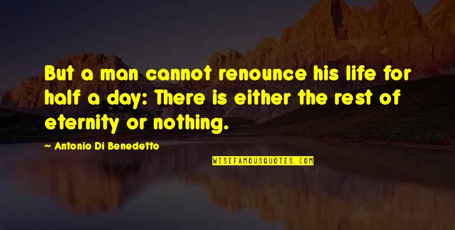 Half A Man Quotes By Antonio Di Benedetto: But a man cannot renounce his life for