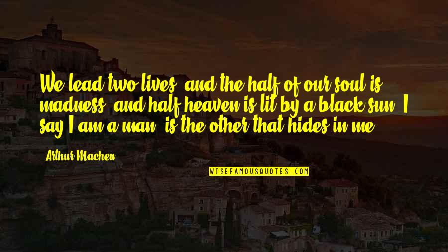 Half A Man Quotes By Arthur Machen: We lead two lives, and the half of