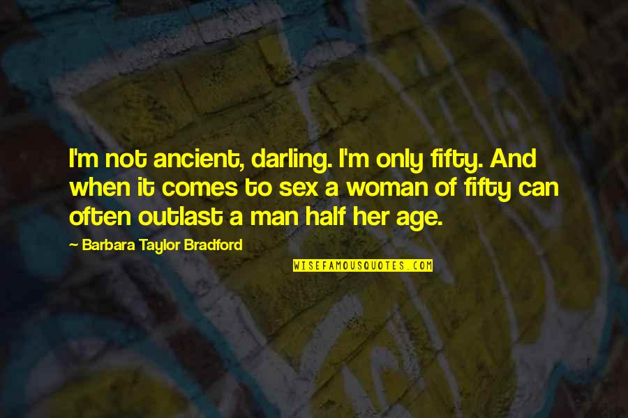 Half A Man Quotes By Barbara Taylor Bradford: I'm not ancient, darling. I'm only fifty. And