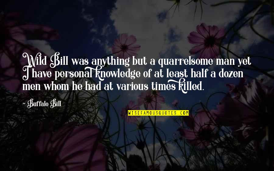 Half A Man Quotes By Buffalo Bill: Wild Bill was anything but a quarrelsome man