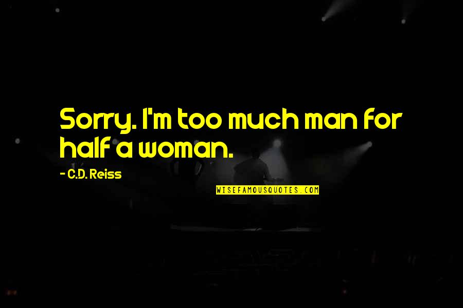 Half A Man Quotes By C.D. Reiss: Sorry. I'm too much man for half a