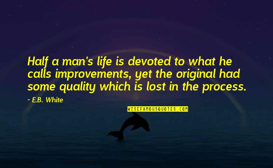 Half A Man Quotes By E.B. White: Half a man's life is devoted to what