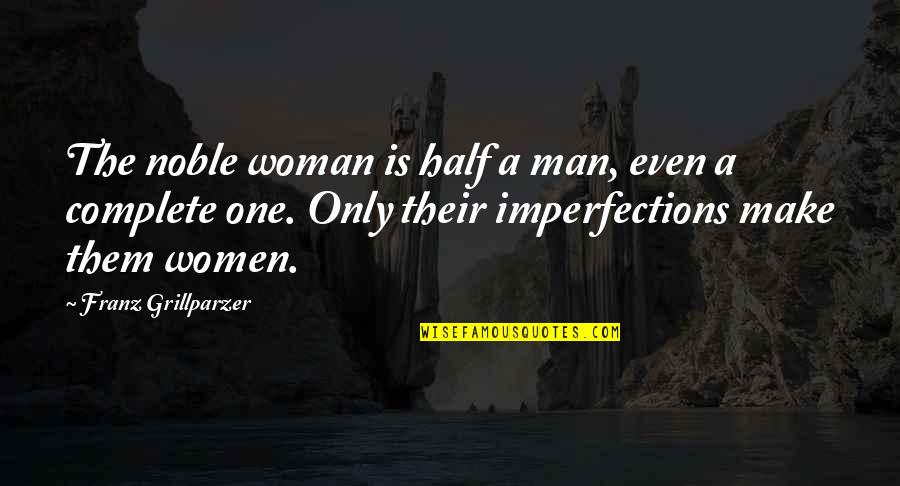 Half A Man Quotes By Franz Grillparzer: The noble woman is half a man, even