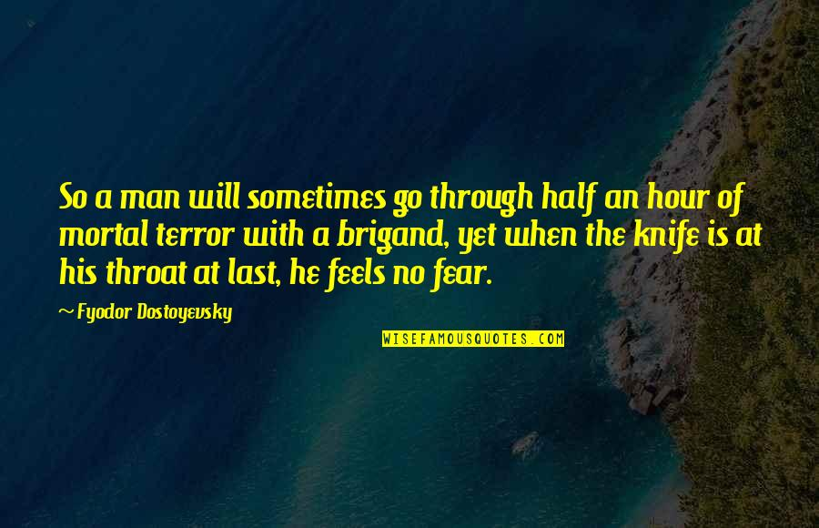 Half A Man Quotes By Fyodor Dostoyevsky: So a man will sometimes go through half