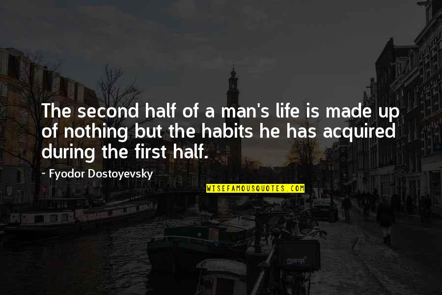 Half A Man Quotes By Fyodor Dostoyevsky: The second half of a man's life is