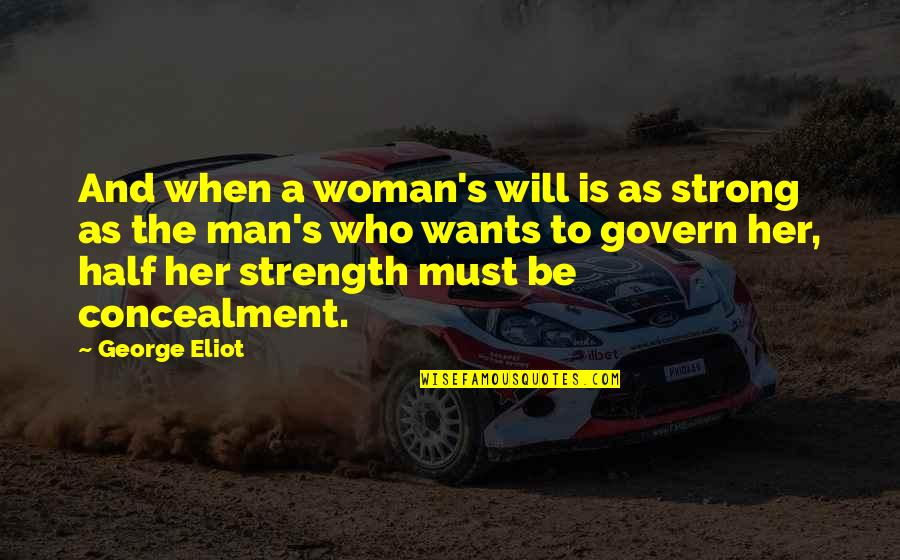 Half A Man Quotes By George Eliot: And when a woman's will is as strong