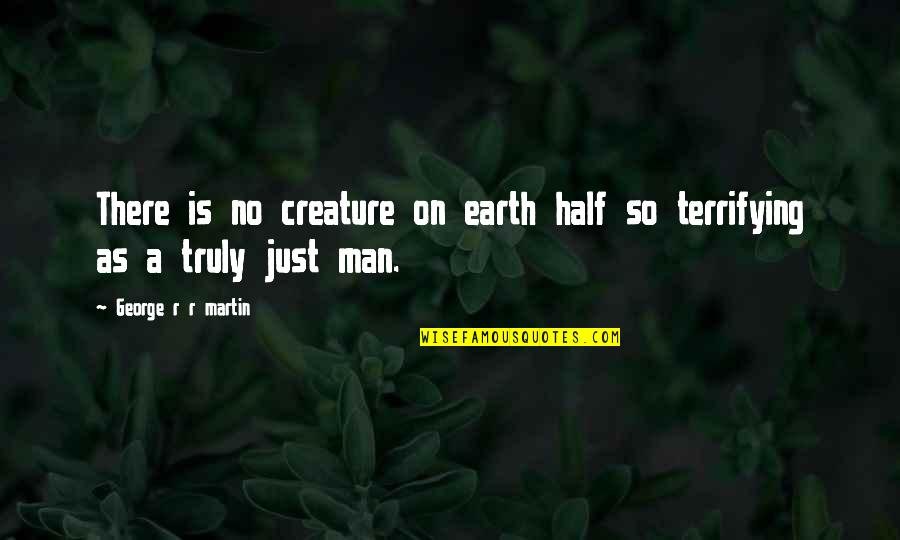 Half A Man Quotes By George R R Martin: There is no creature on earth half so