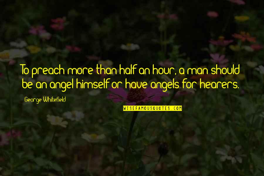 Half A Man Quotes By George Whitefield: To preach more than half an hour, a