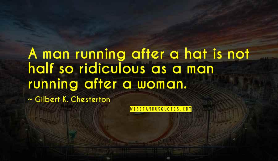 Half A Man Quotes By Gilbert K. Chesterton: A man running after a hat is not
