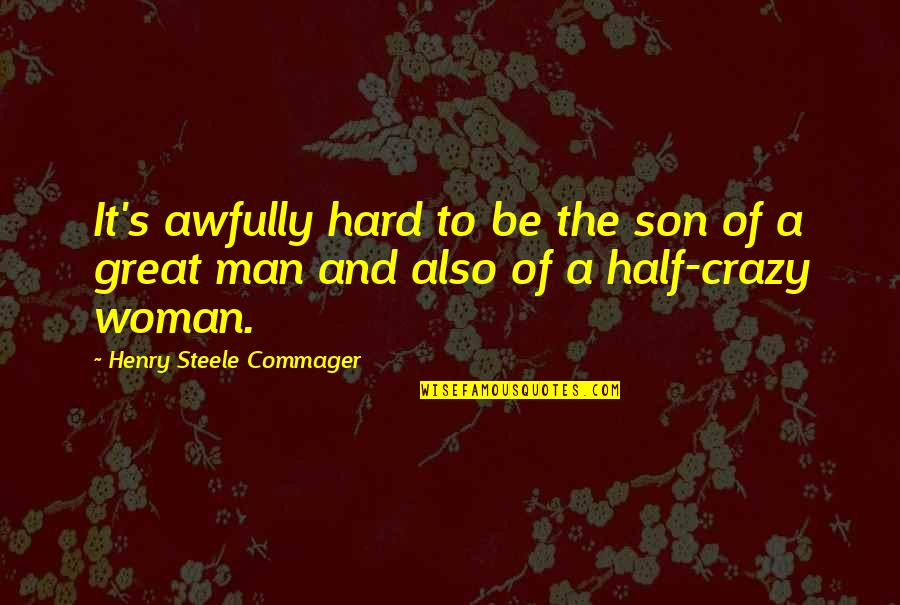 Half A Man Quotes By Henry Steele Commager: It's awfully hard to be the son of