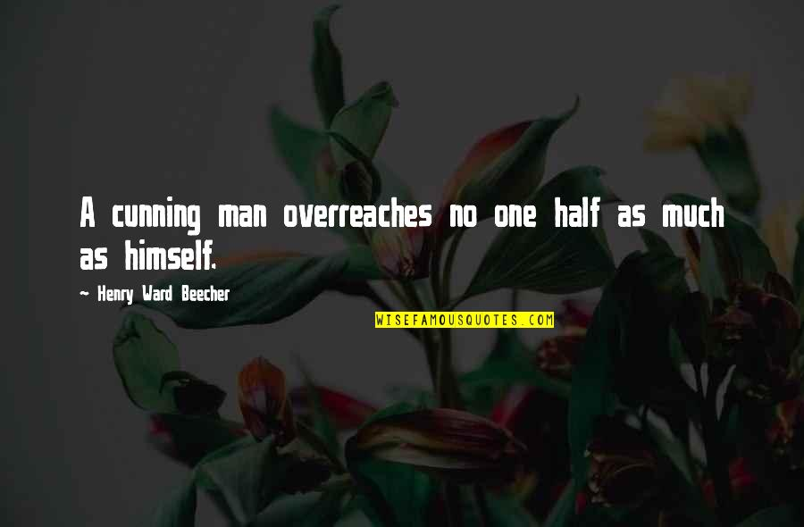 Half A Man Quotes By Henry Ward Beecher: A cunning man overreaches no one half as