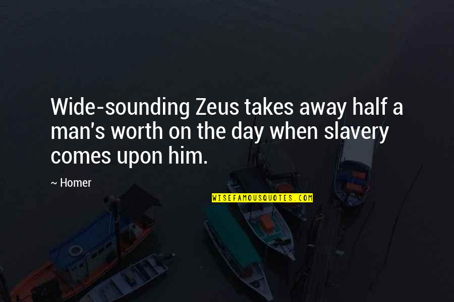 Half A Man Quotes By Homer: Wide-sounding Zeus takes away half a man's worth