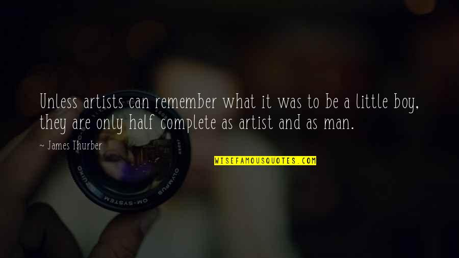 Half A Man Quotes By James Thurber: Unless artists can remember what it was to