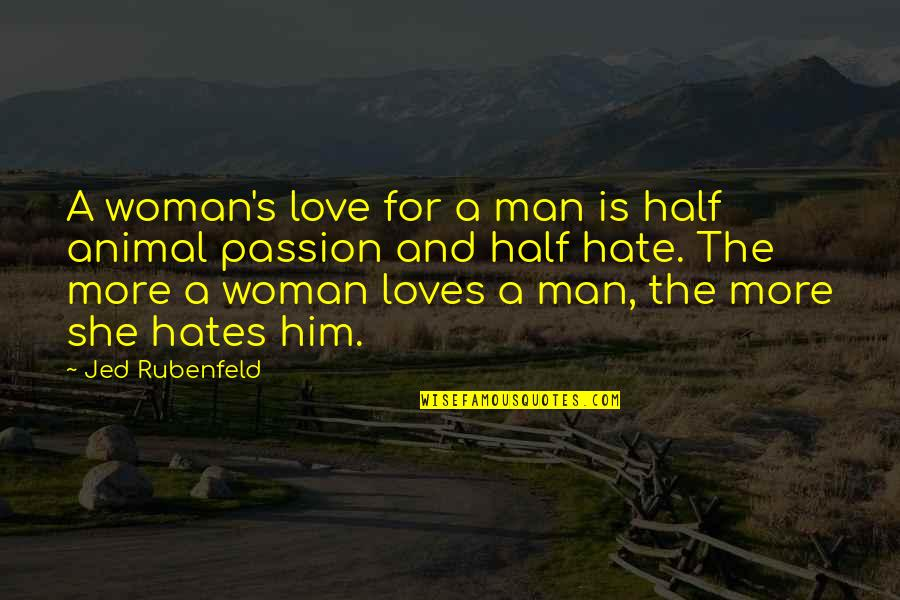 Half A Man Quotes By Jed Rubenfeld: A woman's love for a man is half