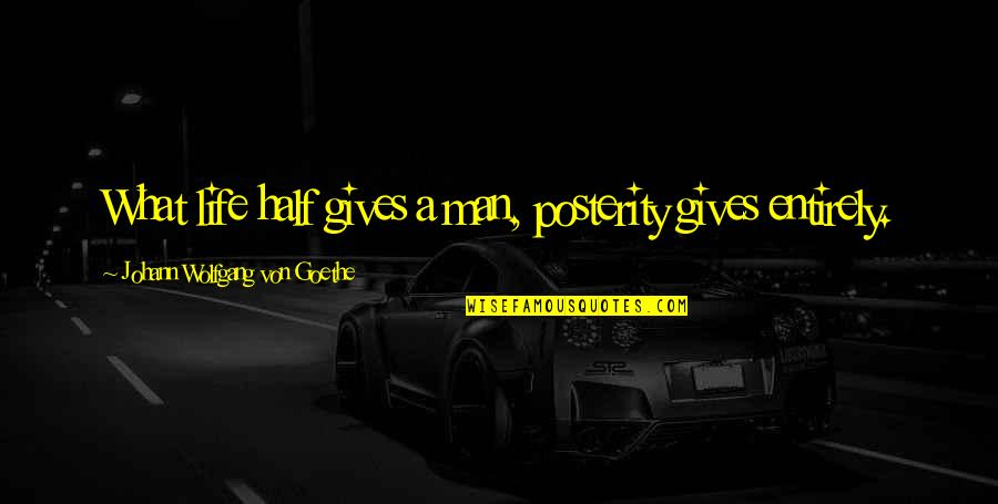 Half A Man Quotes By Johann Wolfgang Von Goethe: What life half gives a man, posterity gives