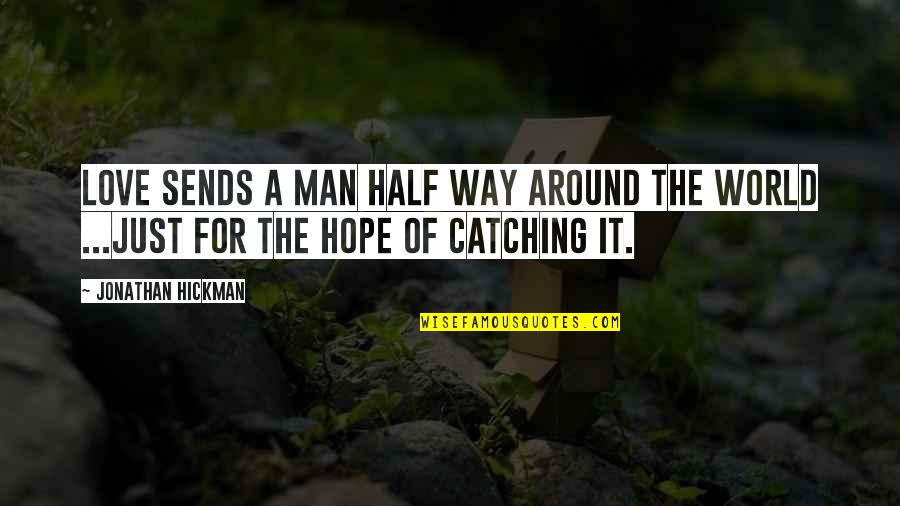 Half A Man Quotes By Jonathan Hickman: Love sends a man half way around the