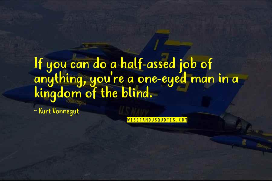 Half A Man Quotes By Kurt Vonnegut: If you can do a half-assed job of