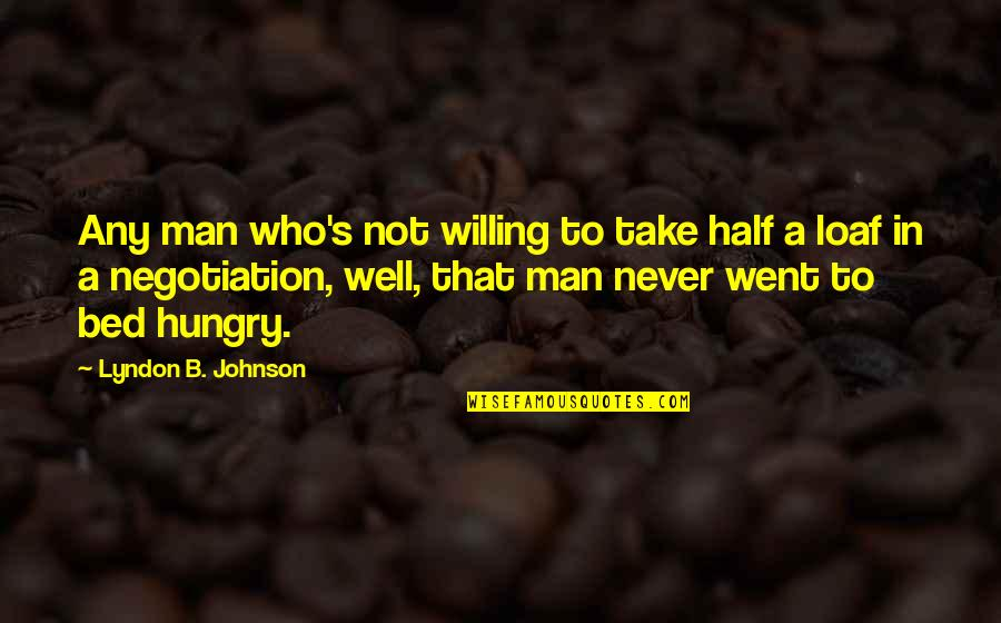 Half A Man Quotes By Lyndon B. Johnson: Any man who's not willing to take half