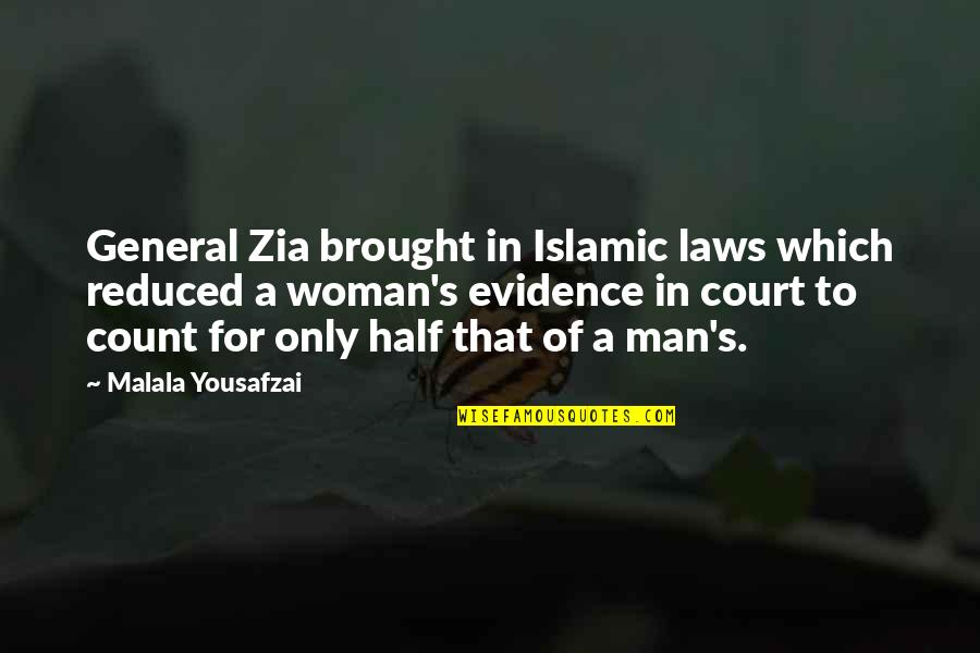 Half A Man Quotes By Malala Yousafzai: General Zia brought in Islamic laws which reduced