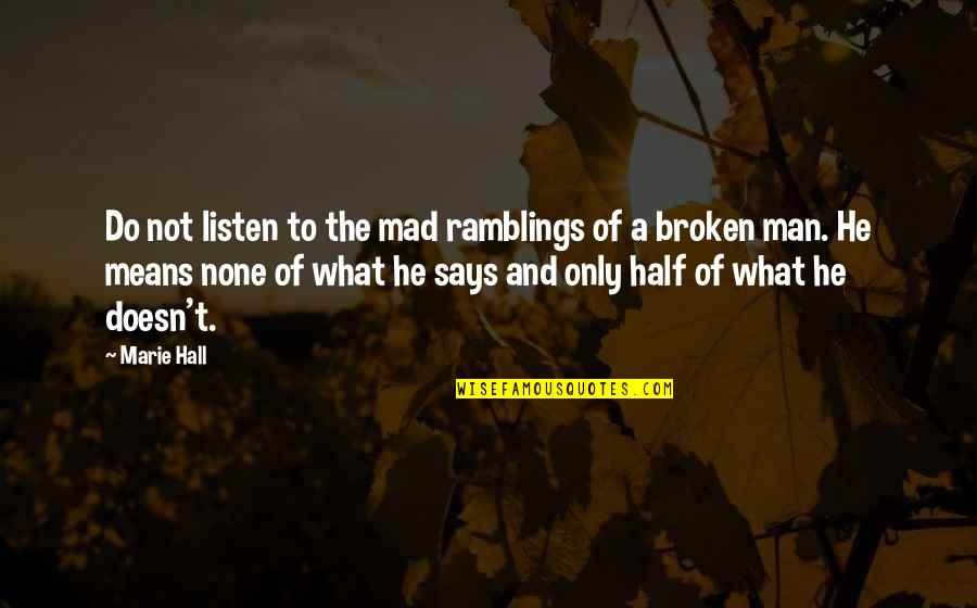Half A Man Quotes By Marie Hall: Do not listen to the mad ramblings of