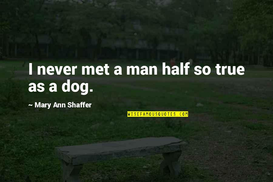 Half A Man Quotes By Mary Ann Shaffer: I never met a man half so true