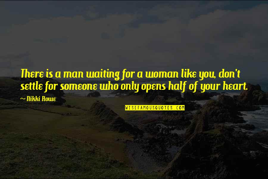 Half A Man Quotes By Nikki Rowe: There is a man waiting for a woman
