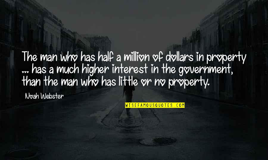 Half A Man Quotes By Noah Webster: The man who has half a million of