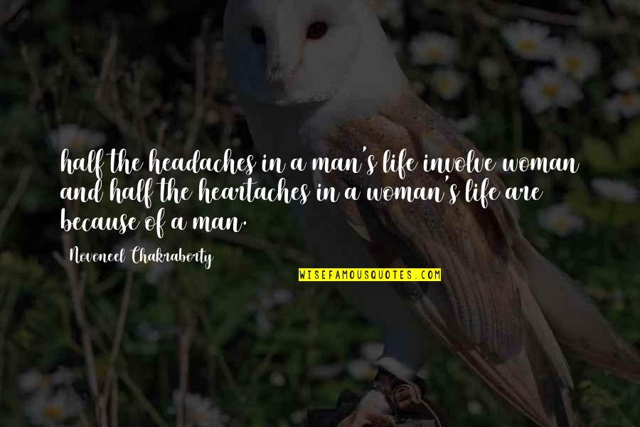 Half A Man Quotes By Novoneel Chakraborty: half the headaches in a man's life involve