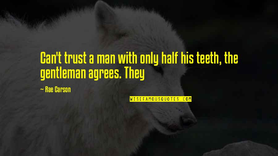 Half A Man Quotes By Rae Carson: Can't trust a man with only half his