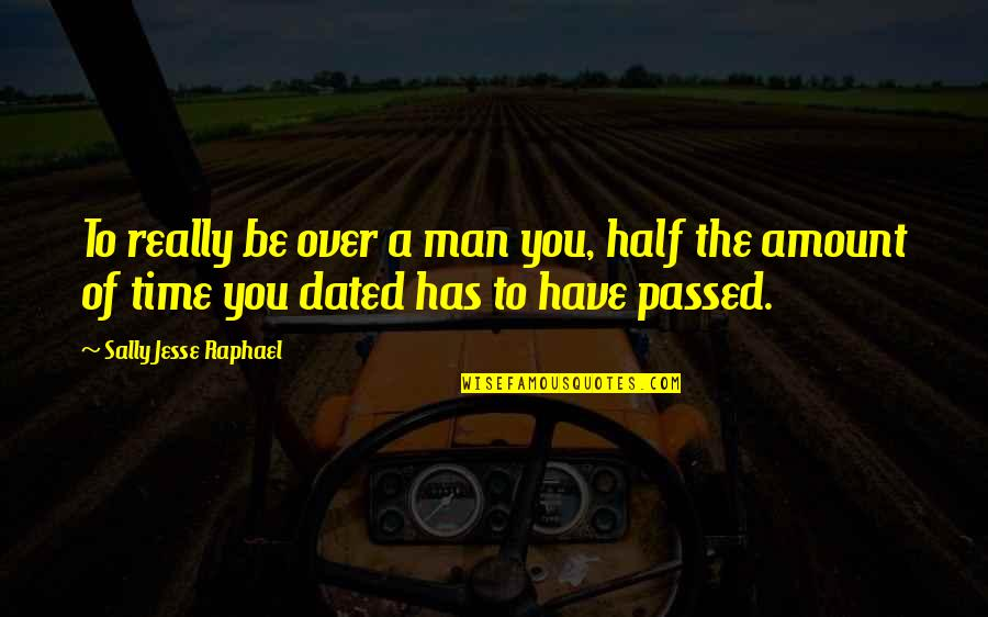 Half A Man Quotes By Sally Jesse Raphael: To really be over a man you, half