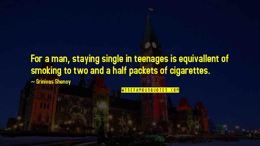 Half A Man Quotes By Srinivas Shenoy: For a man, staying single in teenages is