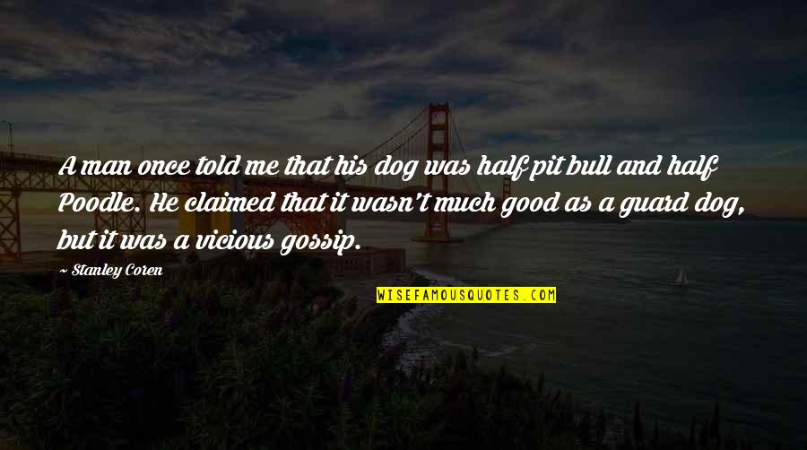 Half A Man Quotes By Stanley Coren: A man once told me that his dog