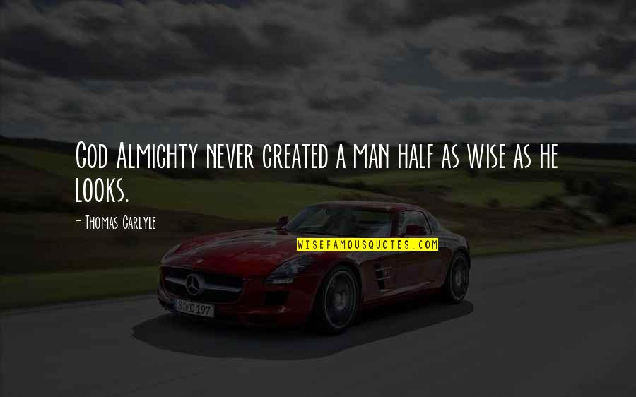 Half A Man Quotes By Thomas Carlyle: God Almighty never created a man half as