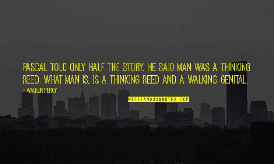 Half A Man Quotes By Walker Percy: Pascal told only half the story. He said