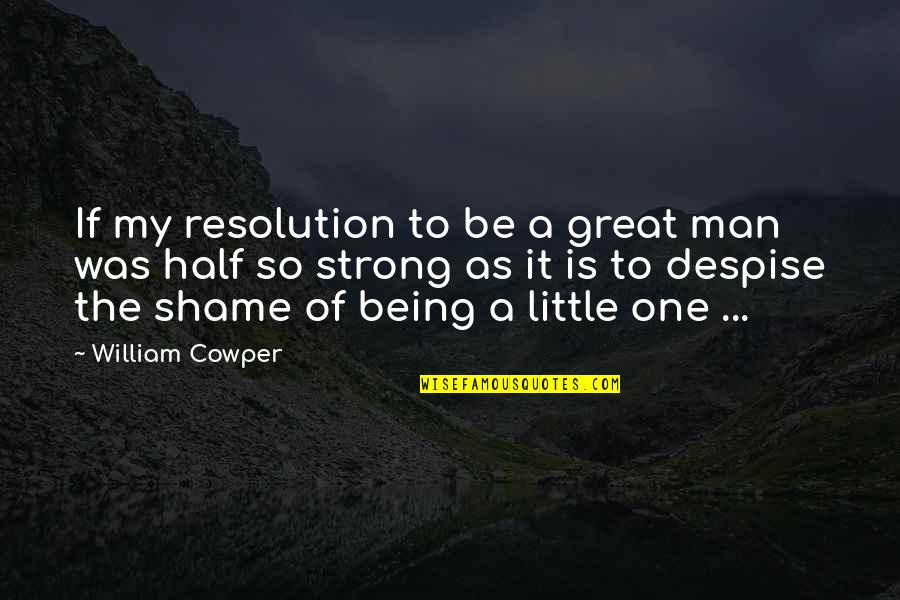 Half A Man Quotes By William Cowper: If my resolution to be a great man