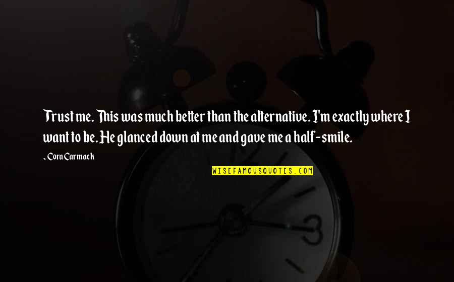 Half A Smile Quotes By Cora Carmack: Trust me. This was much better than the