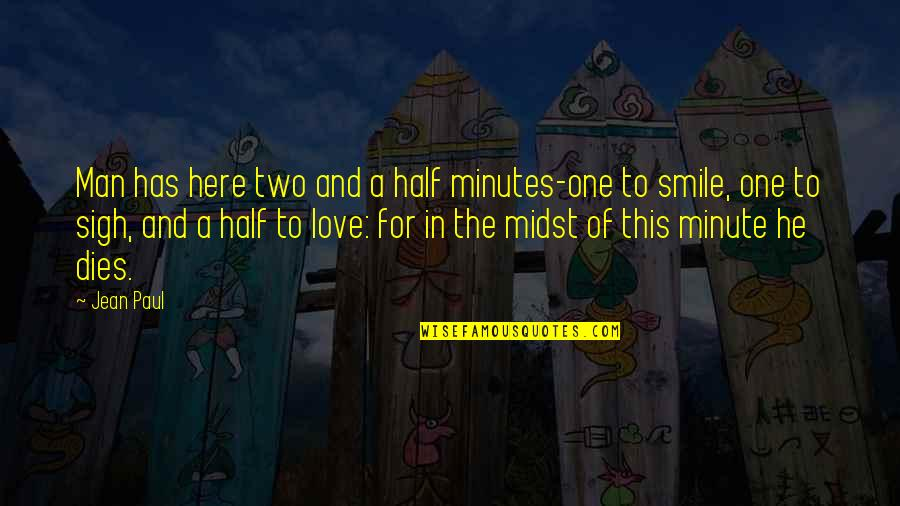 Half A Smile Quotes By Jean Paul: Man has here two and a half minutes-one