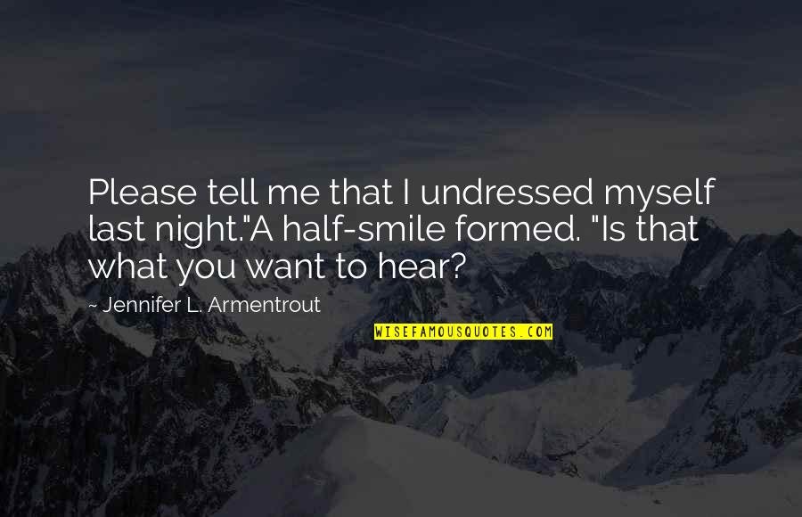 Half A Smile Quotes By Jennifer L. Armentrout: Please tell me that I undressed myself last