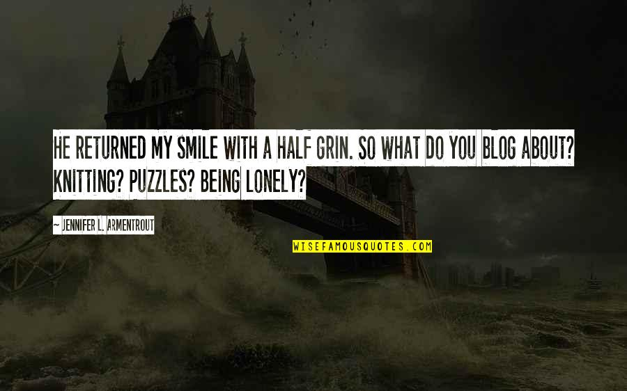 Half A Smile Quotes By Jennifer L. Armentrout: He returned my smile with a half grin.