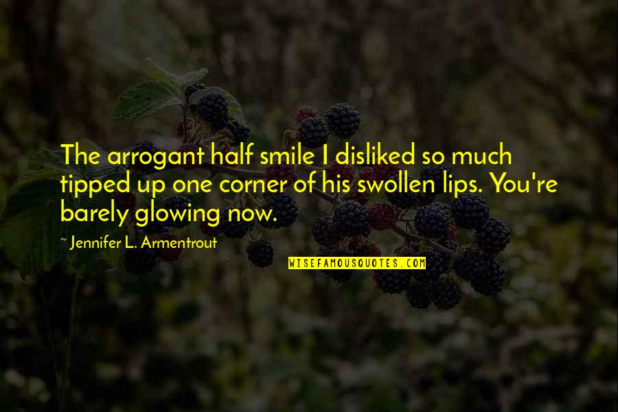Half A Smile Quotes By Jennifer L. Armentrout: The arrogant half smile I disliked so much