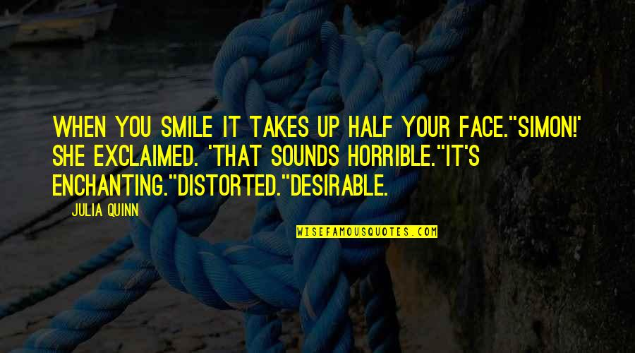 Half A Smile Quotes By Julia Quinn: When you smile it takes up half your